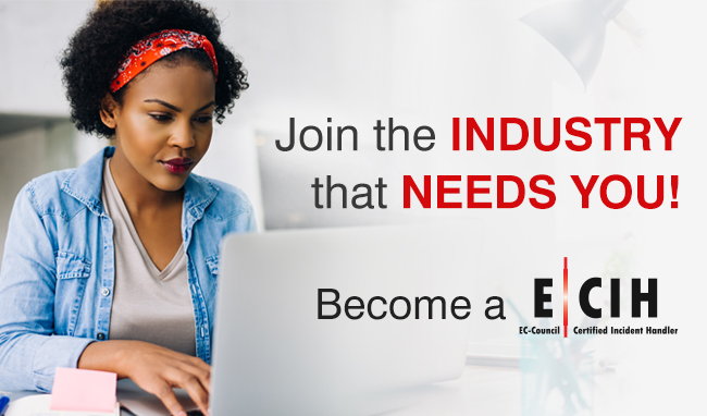 Join the industry that needs you!  Become an EC-Council Certified Incident Handler